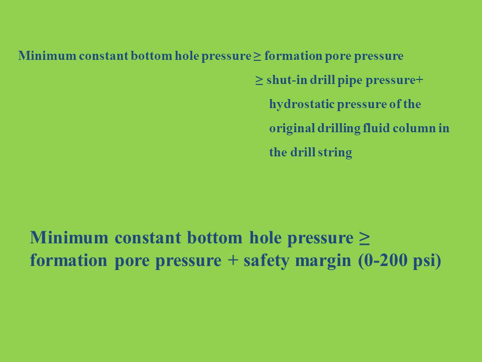 Minimum constant bottom hole pressure ≥ formation pore pressure