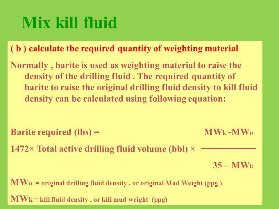 Mix kill fluid ( b ) calculate the required quantity of weighting material.