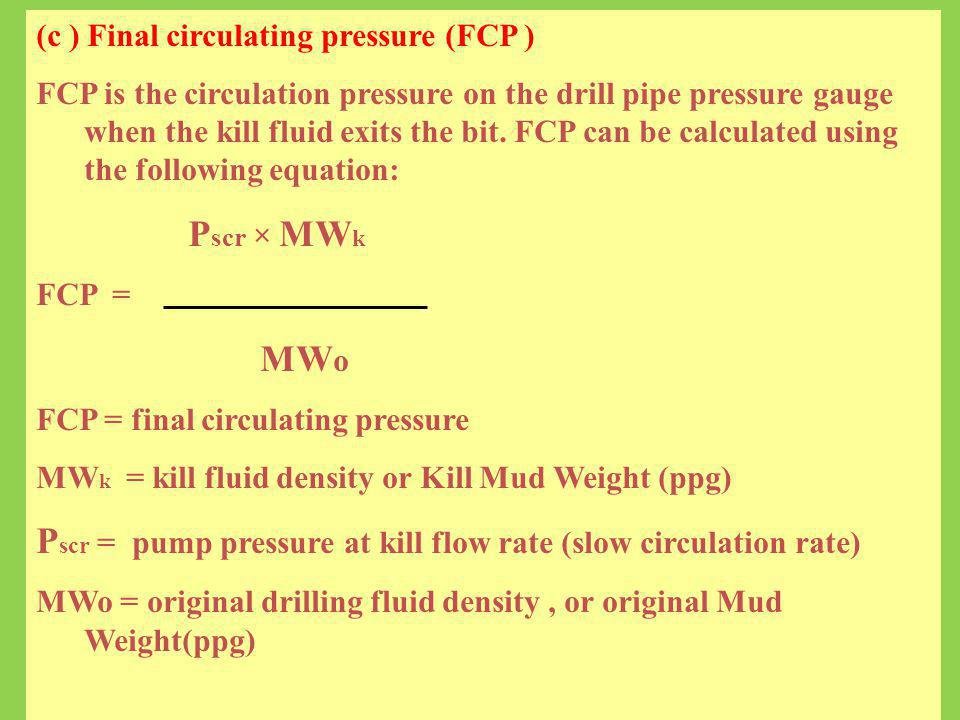 Pscr = pump pressure at kill flow rate (slow circulation rate)