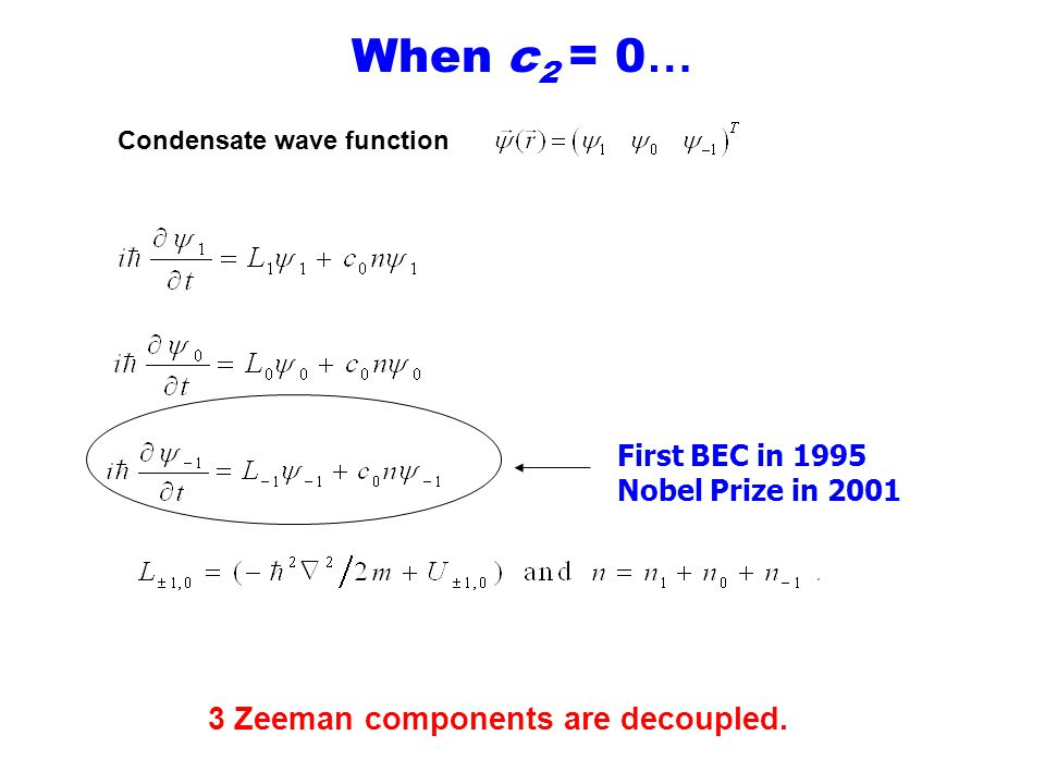 When c2 = 0… 3 Zeeman components are decoupled. First BEC in 1995