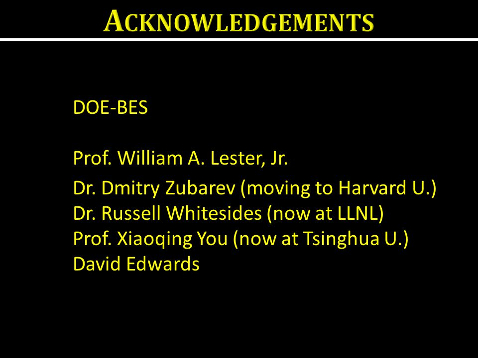 Acknowledgements DOE-BES Prof. William A. Lester, Jr.