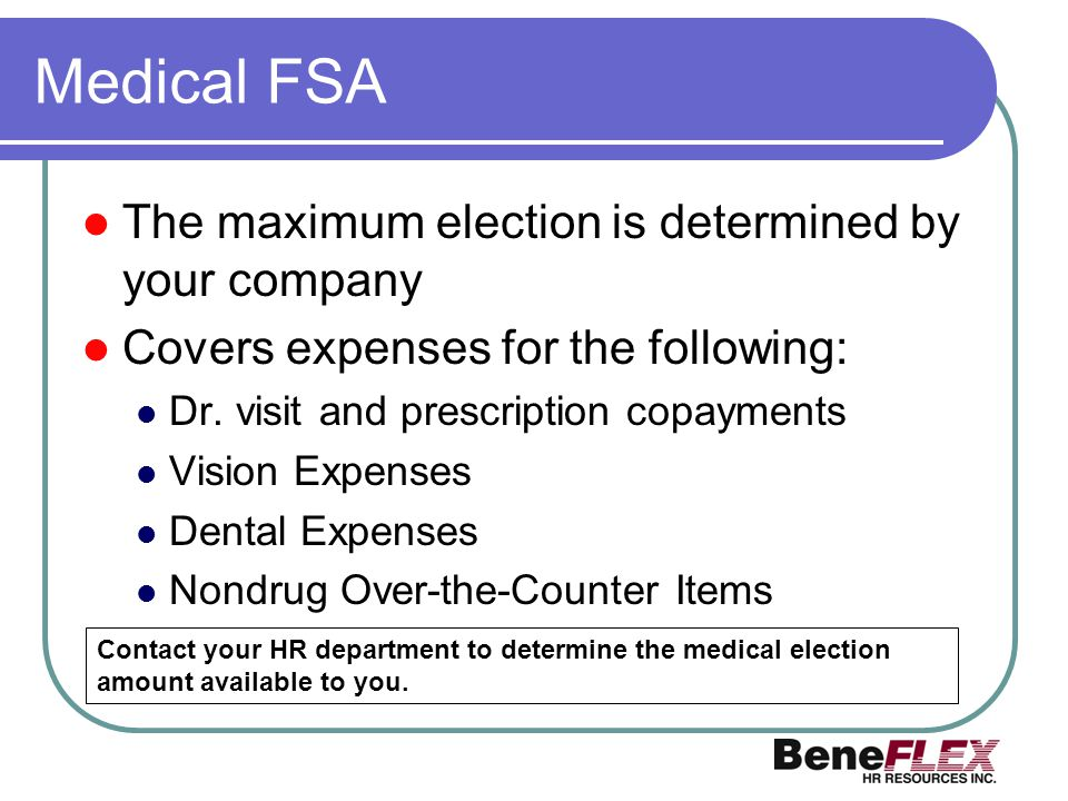 Medical FSA The maximum election is determined by your company