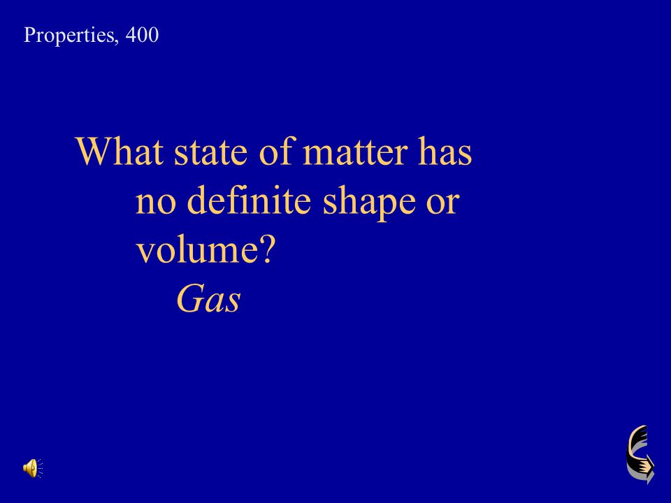 What state of matter has no definite shape or volume