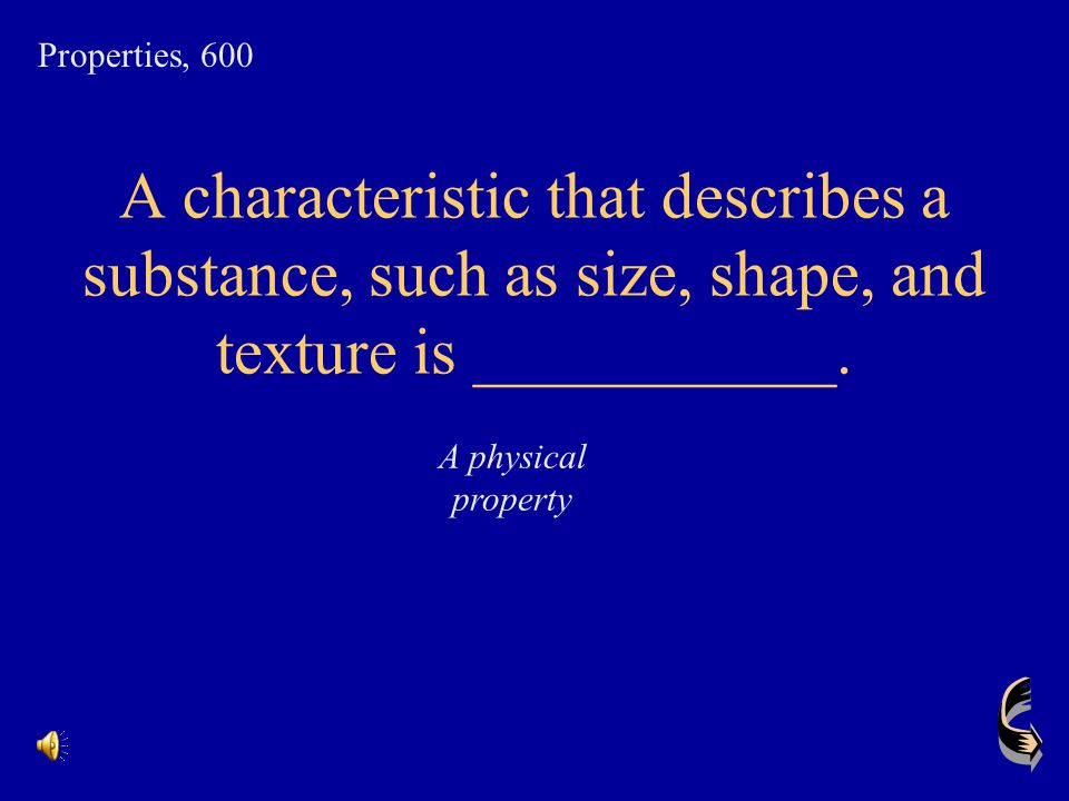 Properties, 600 A characteristic that describes a substance, such as size, shape, and texture is ___________.