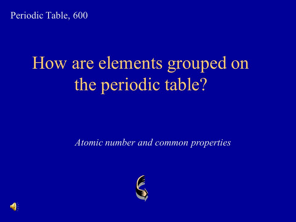 How are elements grouped on the periodic table