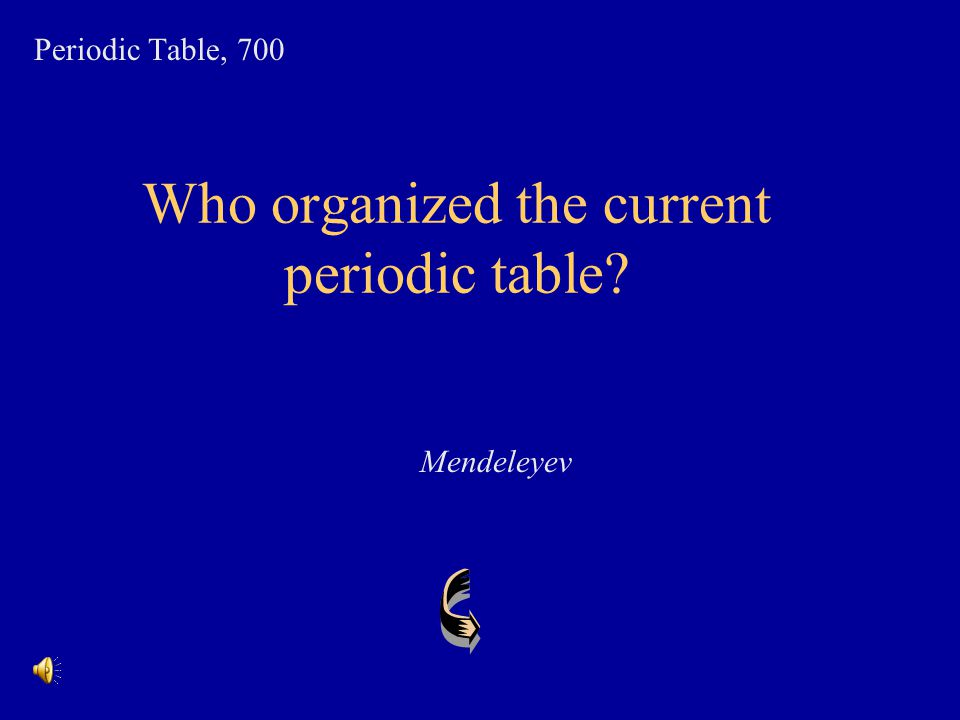 Who organized the current periodic table