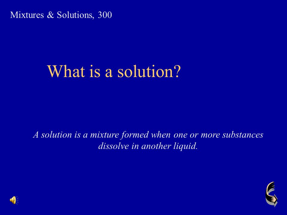 What is a solution Mixtures & Solutions, 300