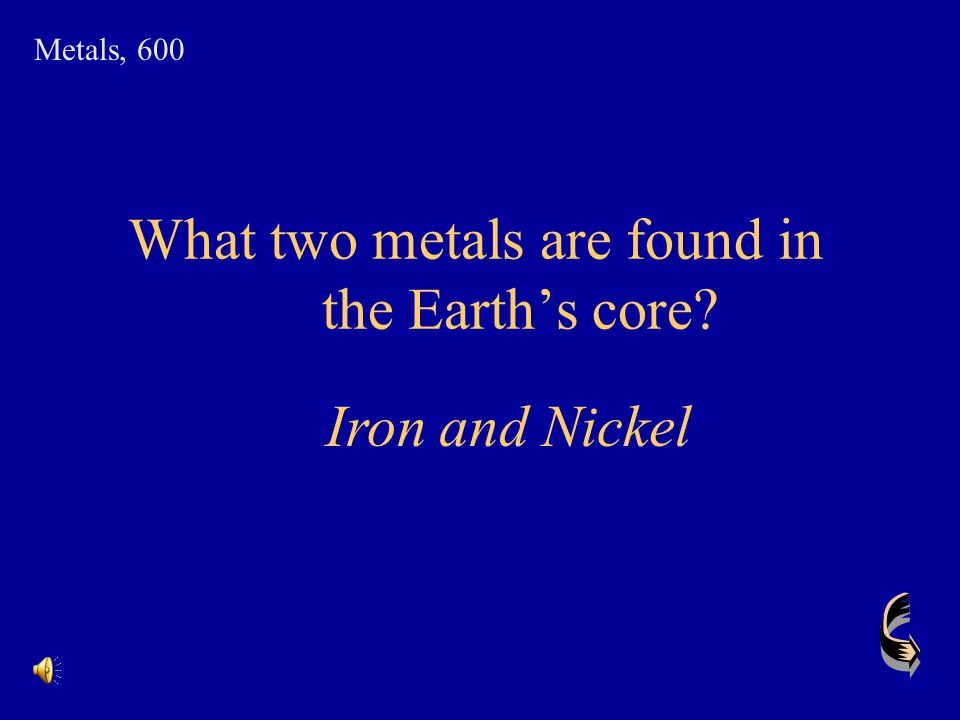 What two metals are found in the Earth's core
