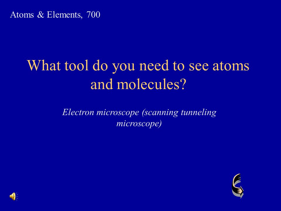 What tool do you need to see atoms and molecules