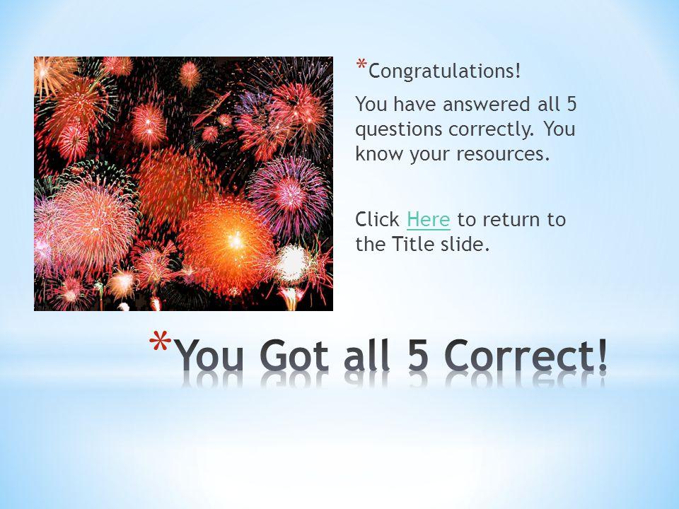 You Got all 5 Correct! Congratulations!