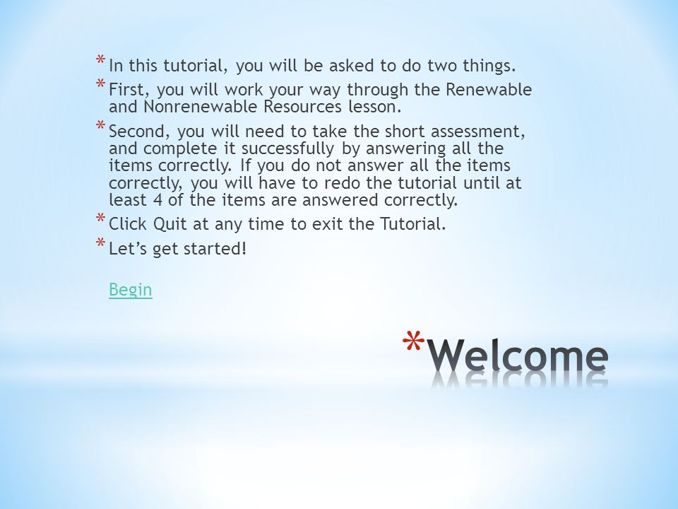 Welcome In this tutorial, you will be asked to do two things.