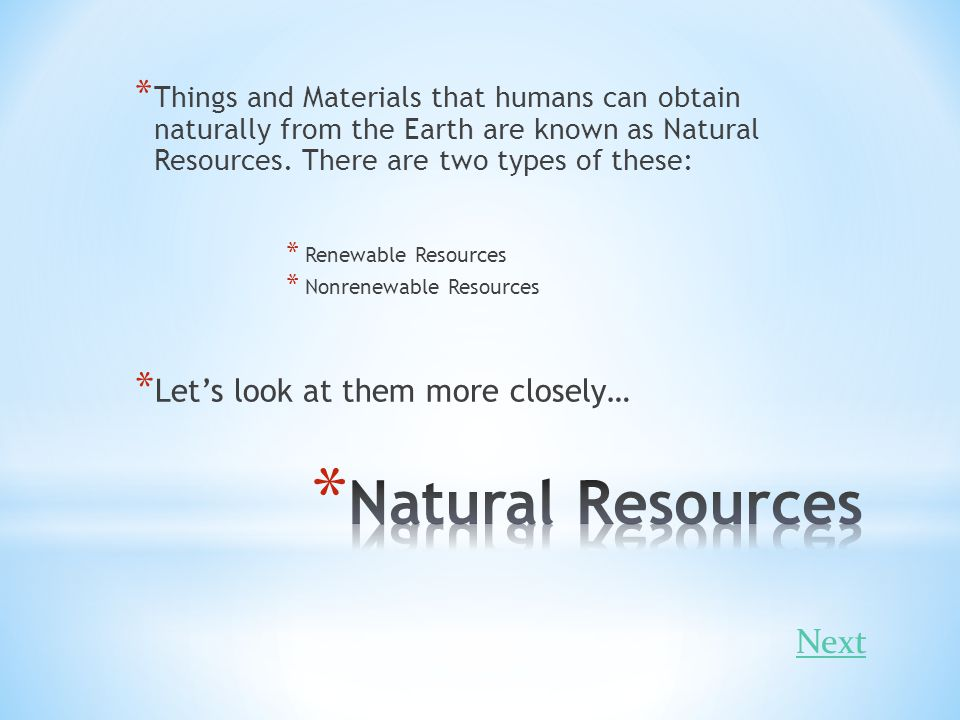 Natural Resources Next Let's look at them more closely…