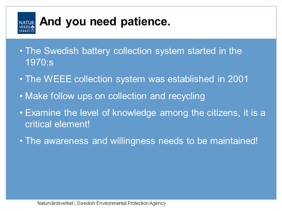And you need patience. The Swedish battery collection system started in the 1970:s. The WEEE collection system was established in 2001.