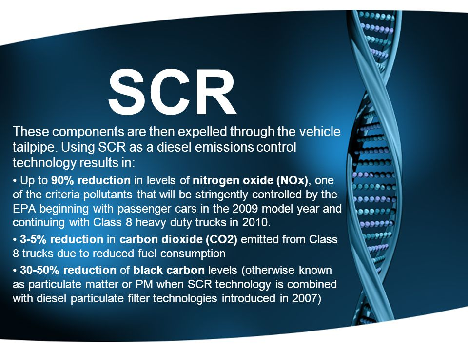 SCR These components are then expelled through the vehicle tailpipe. Using SCR as a diesel emissions control technology results in: