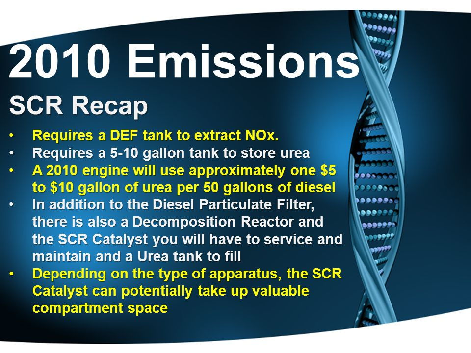 2010 Emissions SCR Recap Requires a DEF tank to extract NOx.