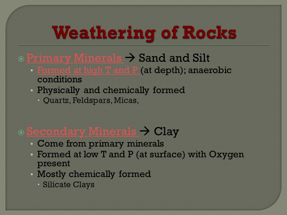 Weathering of Rocks Primary Minerals  Sand and Silt