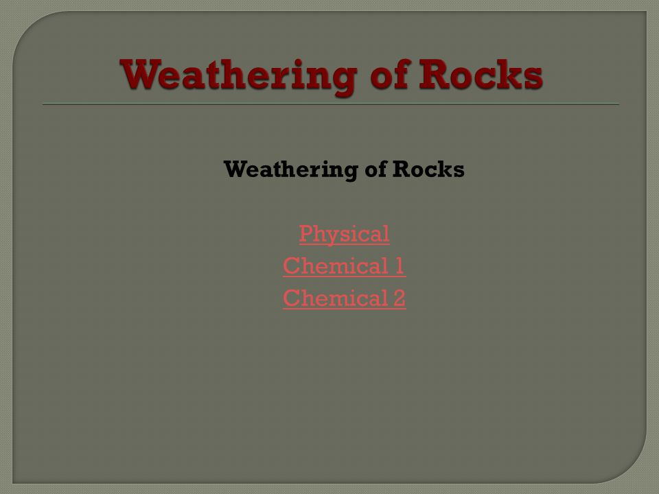 Weathering of Rocks Weathering of Rocks Physical Chemical 1 Chemical 2
