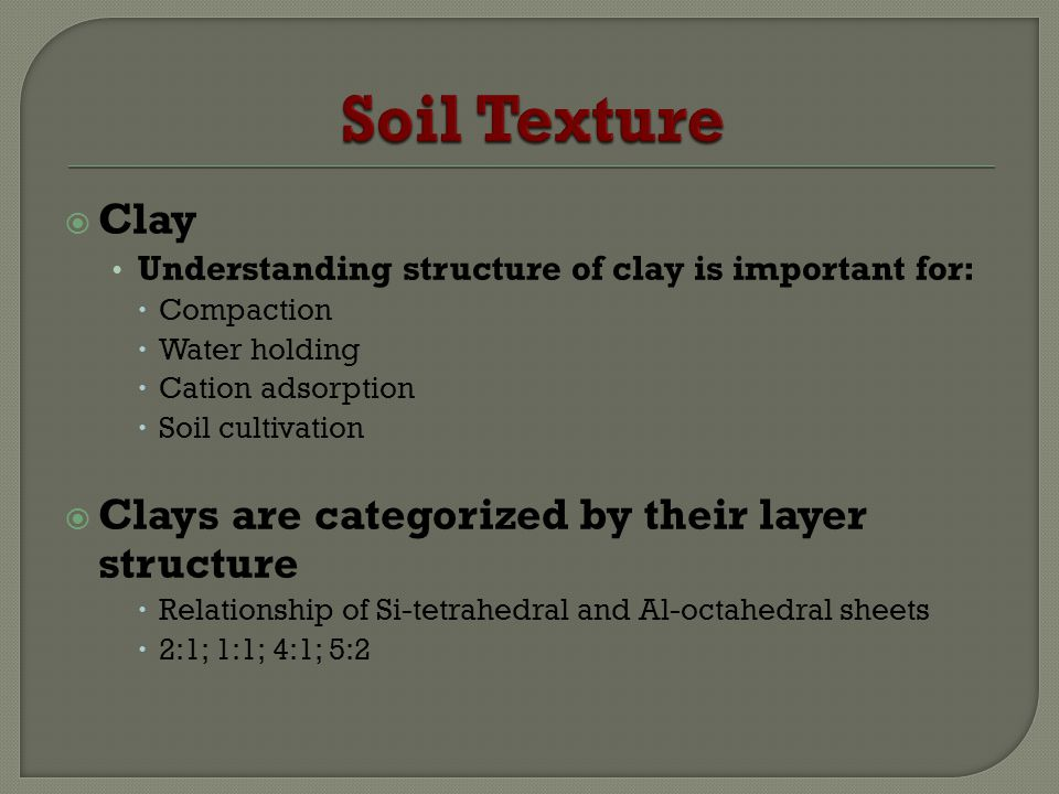 Soil Texture Clay Clays are categorized by their layer structure