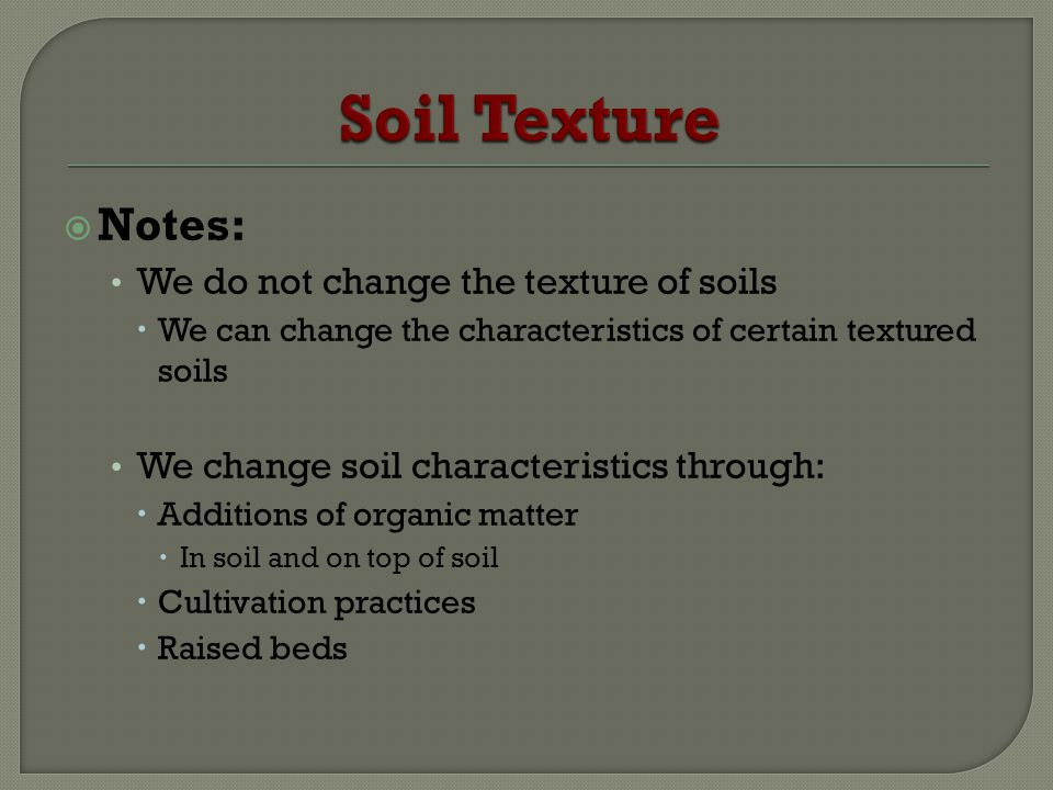 Soil Texture Notes: We do not change the texture of soils
