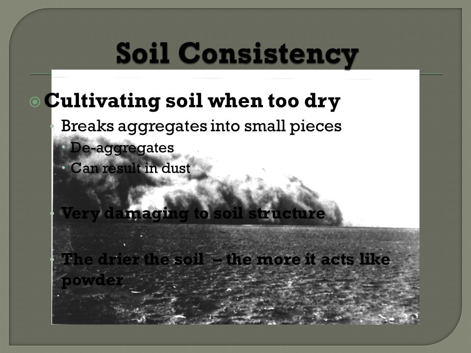 Soil Consistency Cultivating soil when too dry