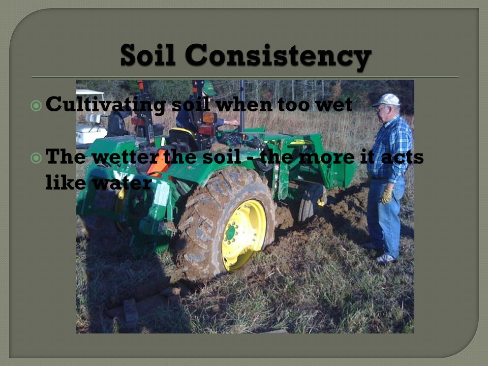 Soil Consistency Cultivating soil when too wet