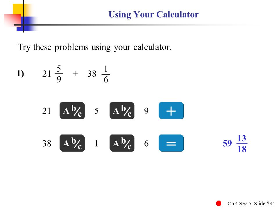 + = Using Your Calculator Try these problems using your calculator. +