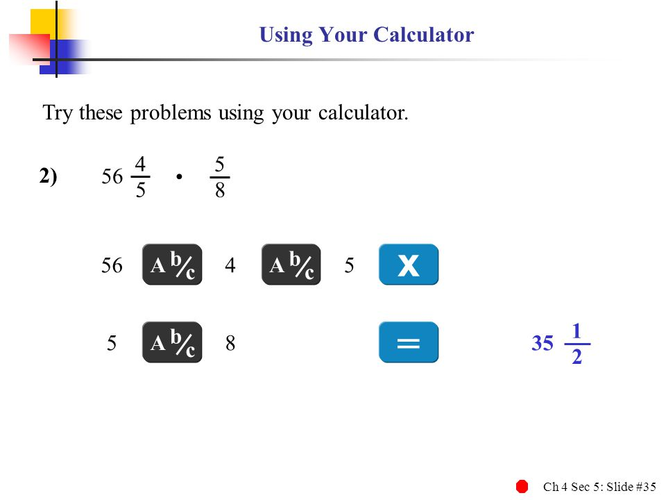 x = Using Your Calculator Try these problems using your calculator. •