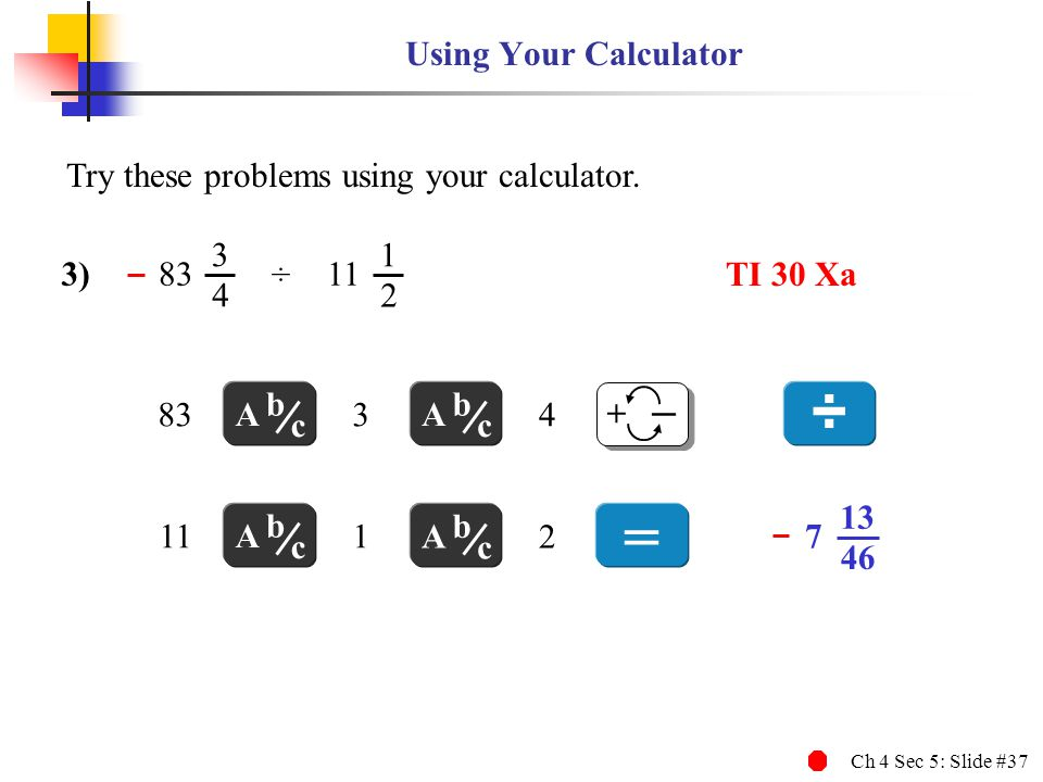 ÷ = Using Your Calculator Try these problems using your calculator. ÷