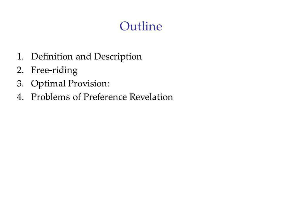 Outline Definition and Description Free-riding Optimal Provision: