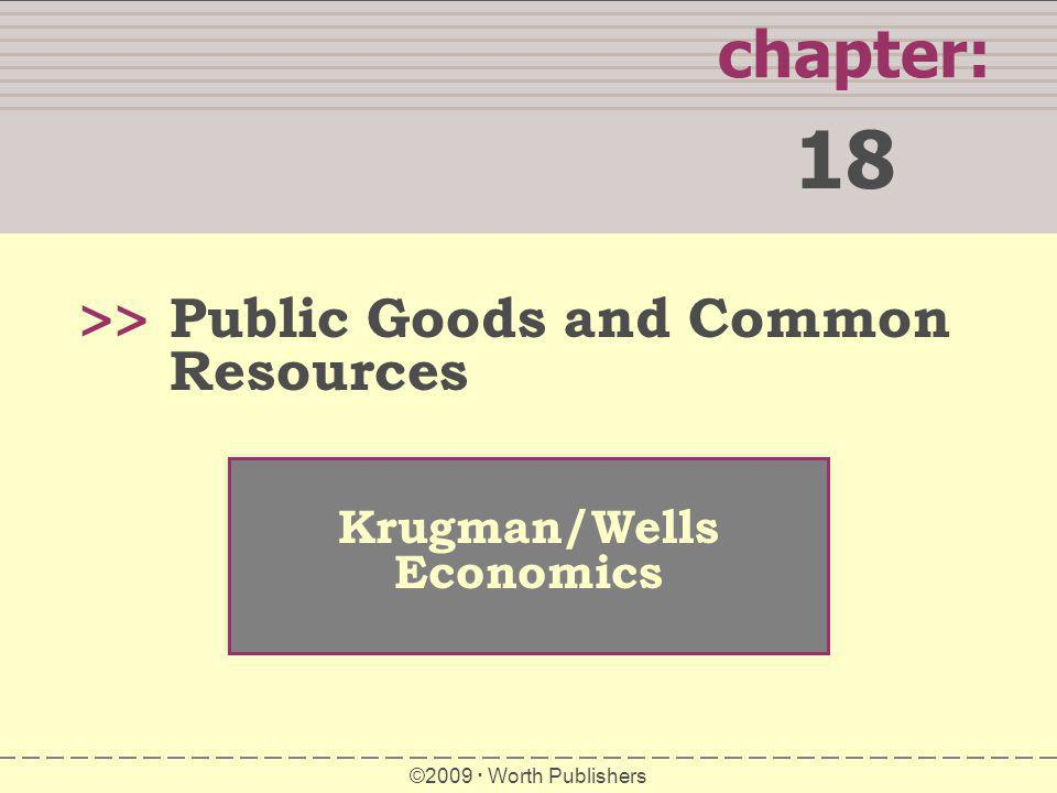 18 chapter: >> Public Goods and Common Resources Krugman/Wells