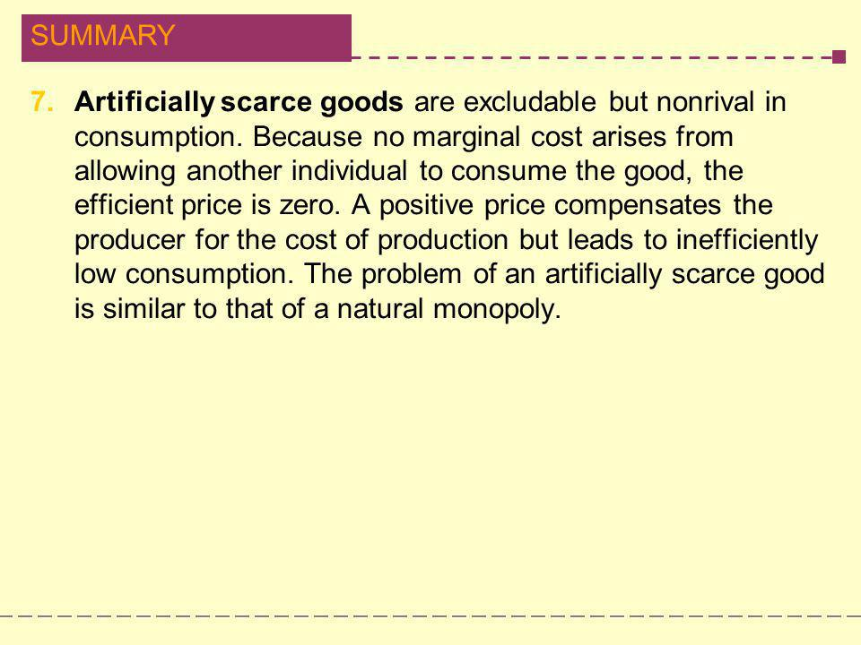 7. Artificially scarce goods are excludable but nonrival in consumption.