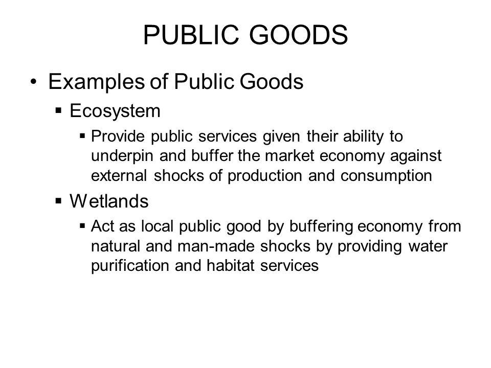 PUBLIC GOODS Examples of Public Goods Ecosystem Wetlands