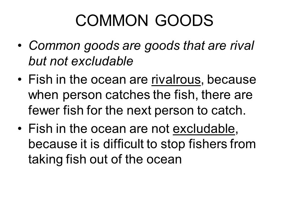 COMMON GOODS Common goods are goods that are rival but not excludable