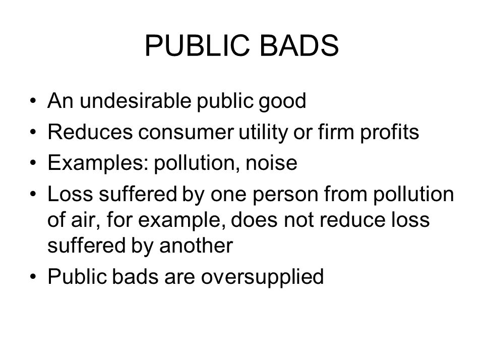 PUBLIC BADS An undesirable public good