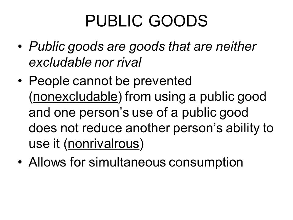 PUBLIC GOODS Public goods are goods that are neither excludable nor rival.