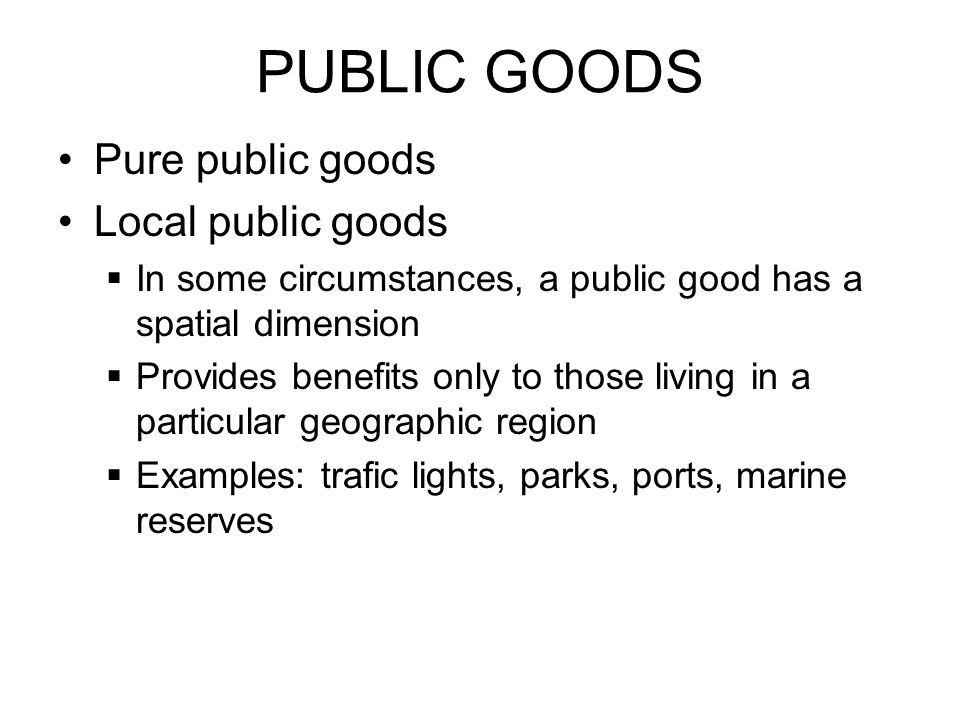 PUBLIC GOODS Pure public goods Local public goods