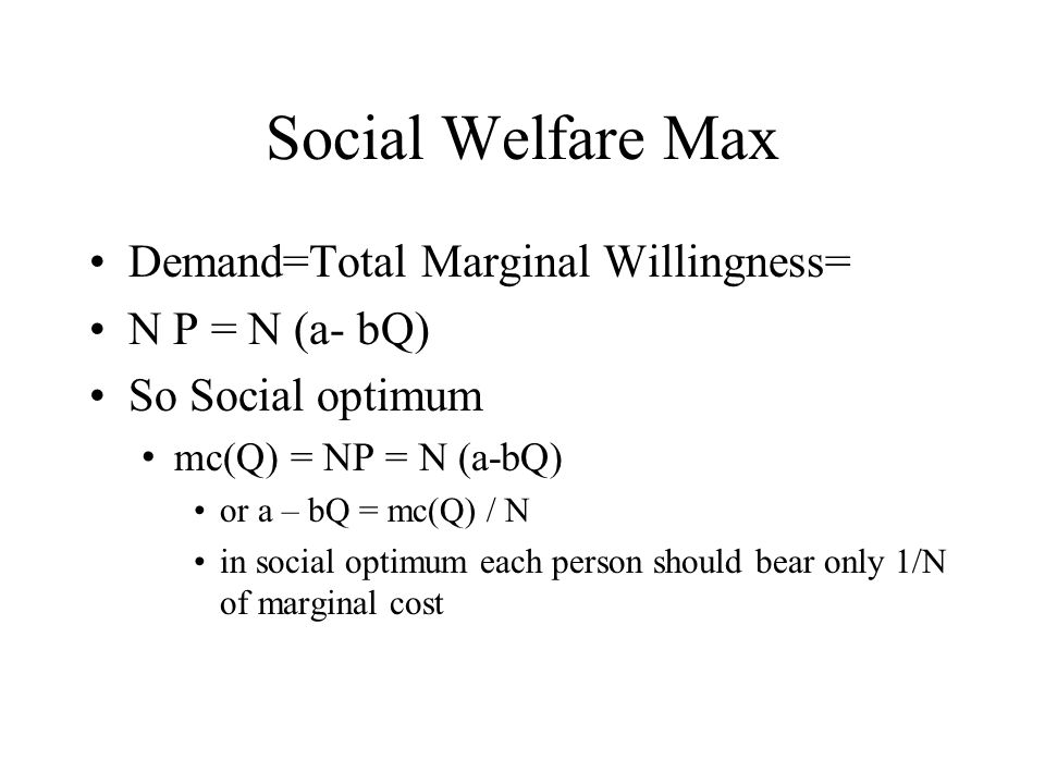 Social Welfare Max Demand=Total Marginal Willingness= N P = N (a- bQ)