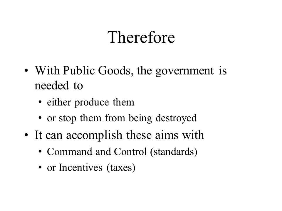 Therefore With Public Goods, the government is needed to