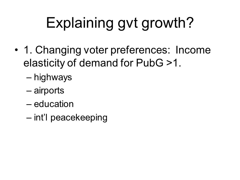 Explaining gvt growth 1. Changing voter preferences: Income elasticity of demand for PubG >1. highways.