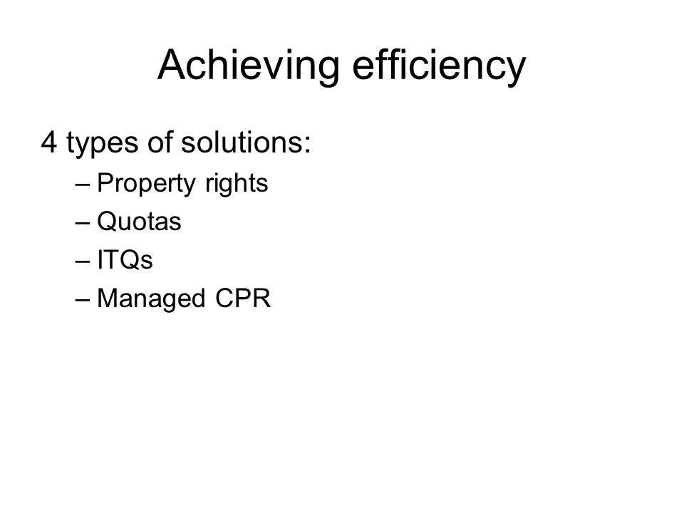 Achieving efficiency 4 types of solutions: Property rights Quotas ITQs