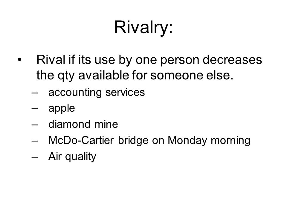 Rivalry: Rival if its use by one person decreases the qty available for someone else. accounting services.