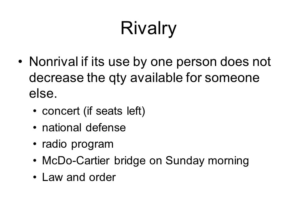Rivalry Nonrival if its use by one person does not decrease the qty available for someone else. concert (if seats left)