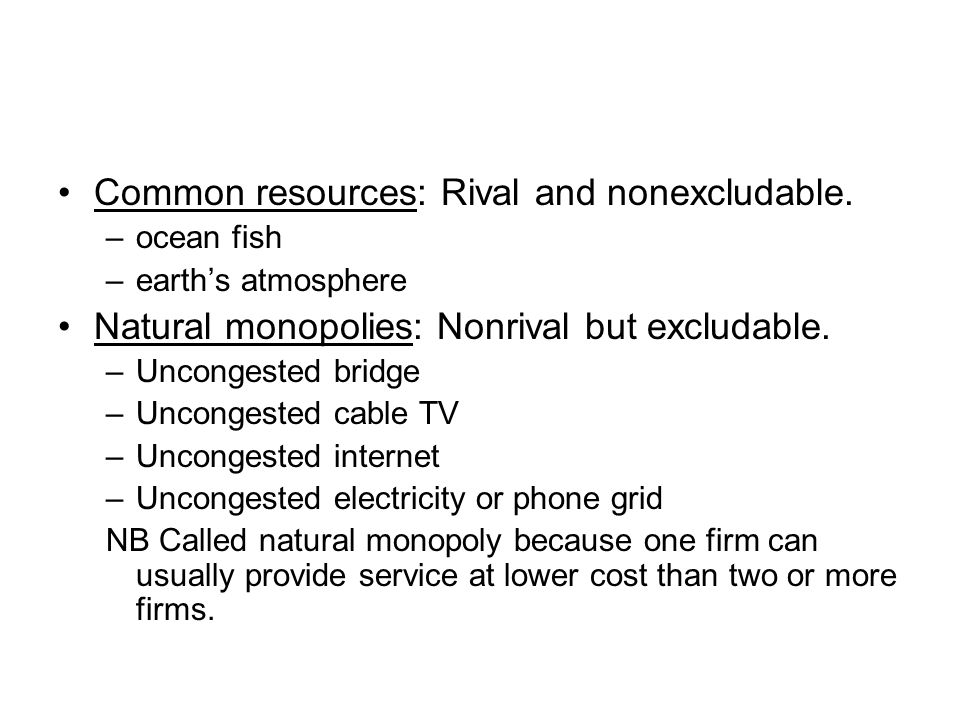 Common resources: Rival and nonexcludable.