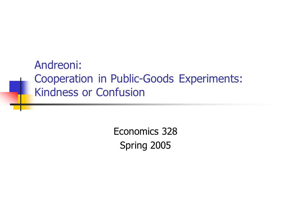 Andreoni: Cooperation in Public-Goods Experiments: Kindness or Confusion
