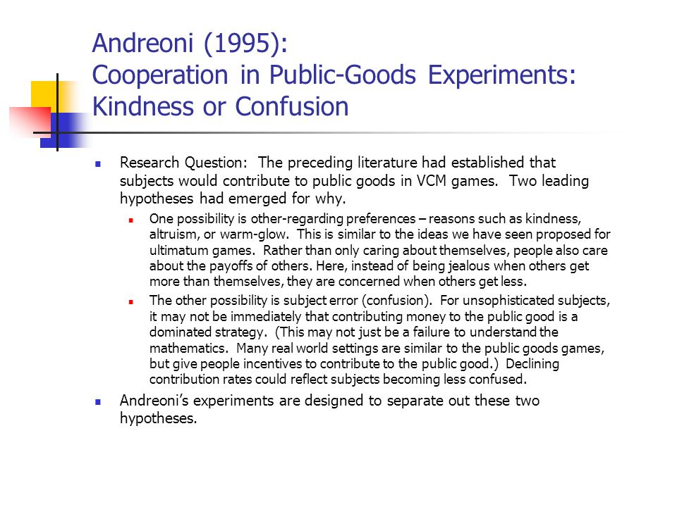Andreoni (1995): Cooperation in Public-Goods Experiments: Kindness or Confusion
