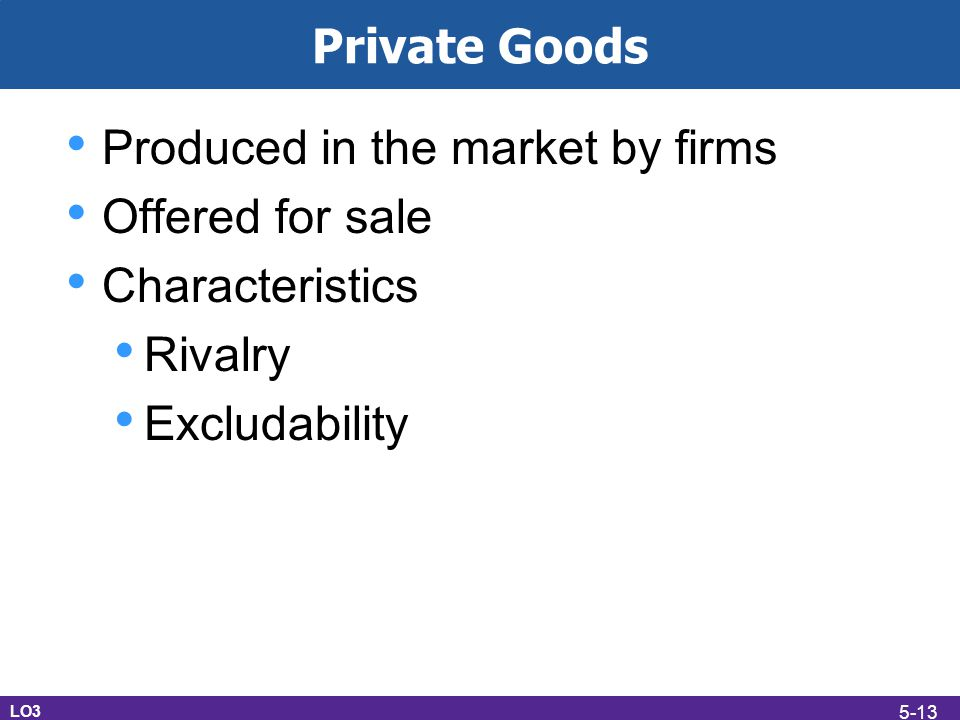 Produced in the market by firms Offered for sale Characteristics
