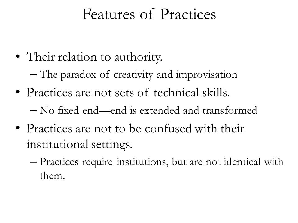 Features of Practices Their relation to authority.
