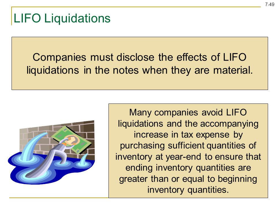 LIFO Liquidations Companies must disclose the effects of LIFO liquidations in the notes when they are material.