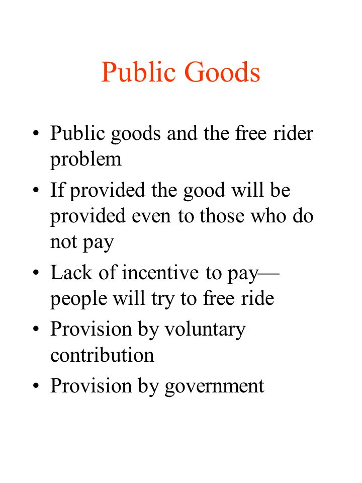 Public Goods Public goods and the free rider problem