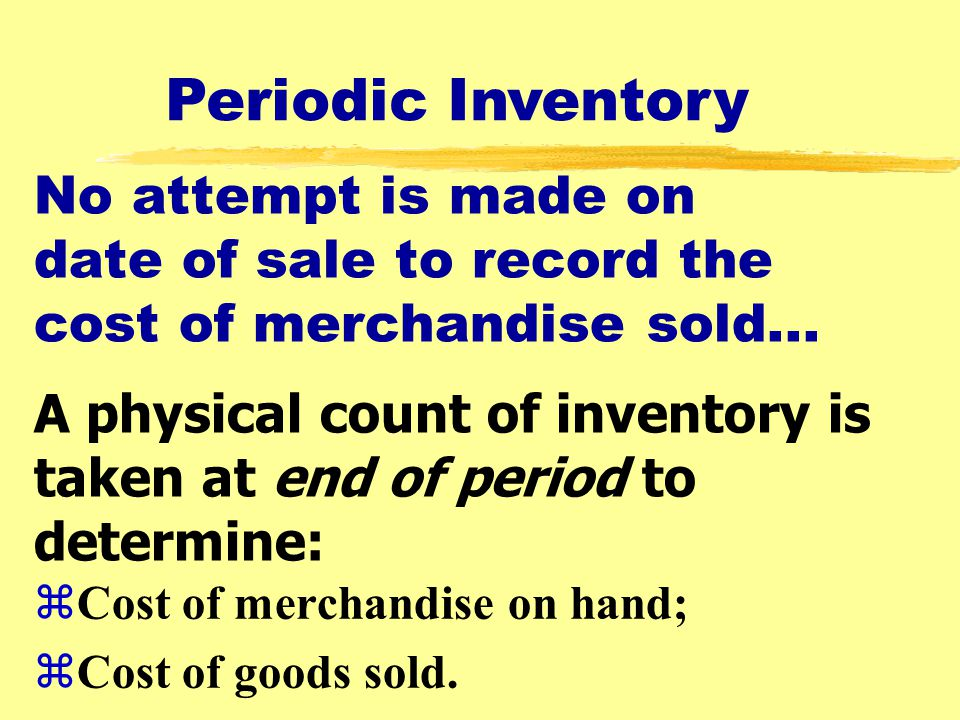 Periodic Inventory No attempt is made on date of sale to record the cost of merchandise sold...